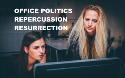 OFFICE POLITICS-REPERCUSSION-RESURRECTION(From Sticklers heart)