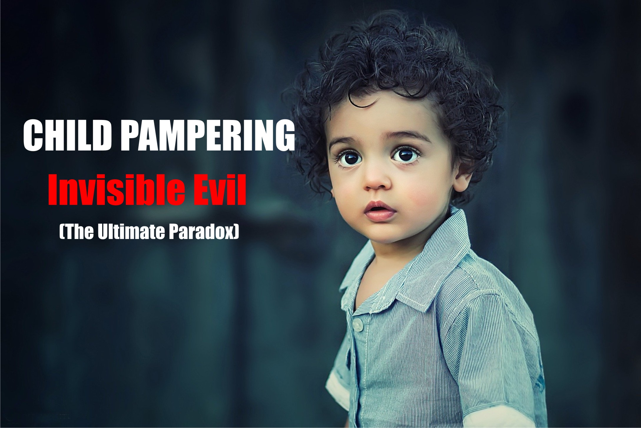 CHILD PAMPERING-THE INVISIBLE EVIL (Ultimate Paradox)