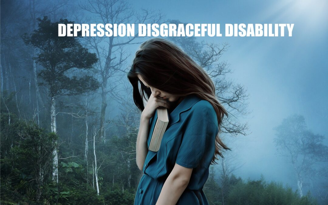DEPRESSION-DISGRACEFUL DISABILITY
