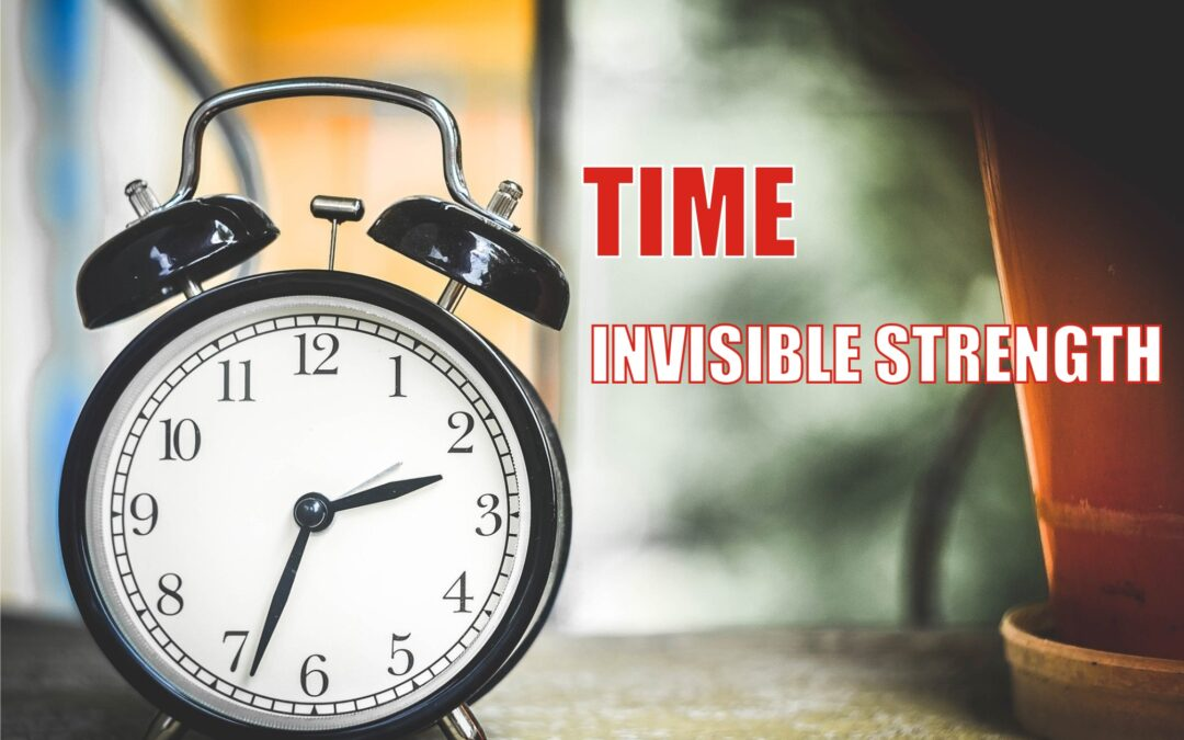 TIME – INVISIBLE STRENGTH