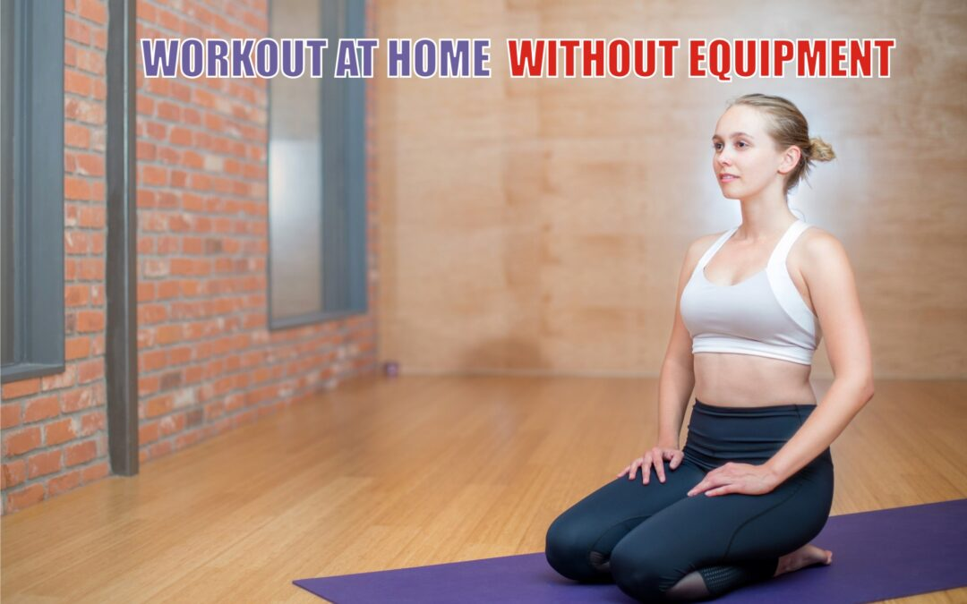 WORKOUT AT HOME WITHOUT EQUIPMENT